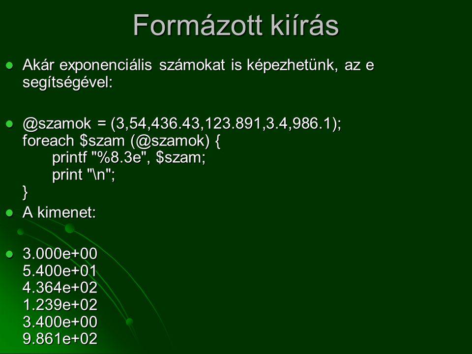 Formázott kiírás Akár exponenciális számokat is képezhetünk, az e segítségével:
