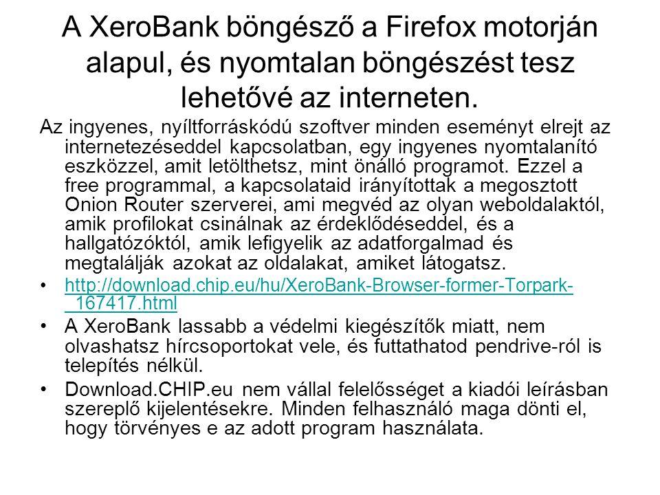 A XeroBank böngésző a Firefox motorján alapul, és nyomtalan böngészést tesz lehetővé az interneten.