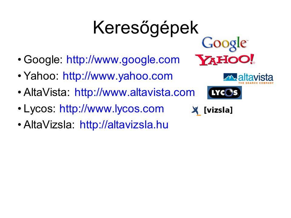 Keresőgépek Google: http://www.google.com Yahoo: http://www.yahoo.com