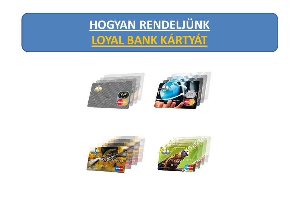 HOGYAN RENDELJÜNK LOYAL BANK KÁRTYÁT