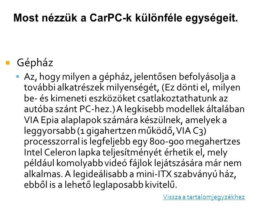 Most nézzük a CarPC-k különféle egységeit.