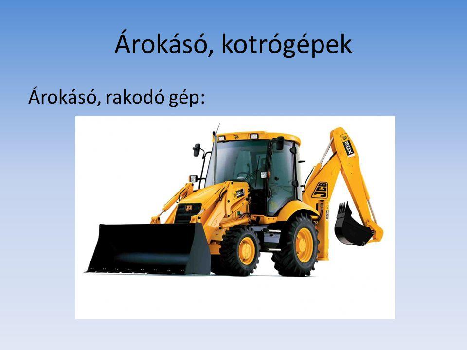 Árokásó, kotrógépek Árokásó, rakodó gép: