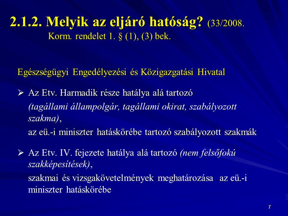 2. 1. 2. Melyik az eljáró hatóság. (33/2008. Korm. rendelet 1