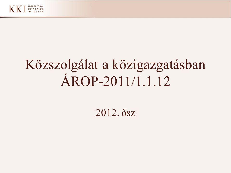 Közszolgálat a közigazgatásban ÁROP-2011/1.1.12 2012. ősz