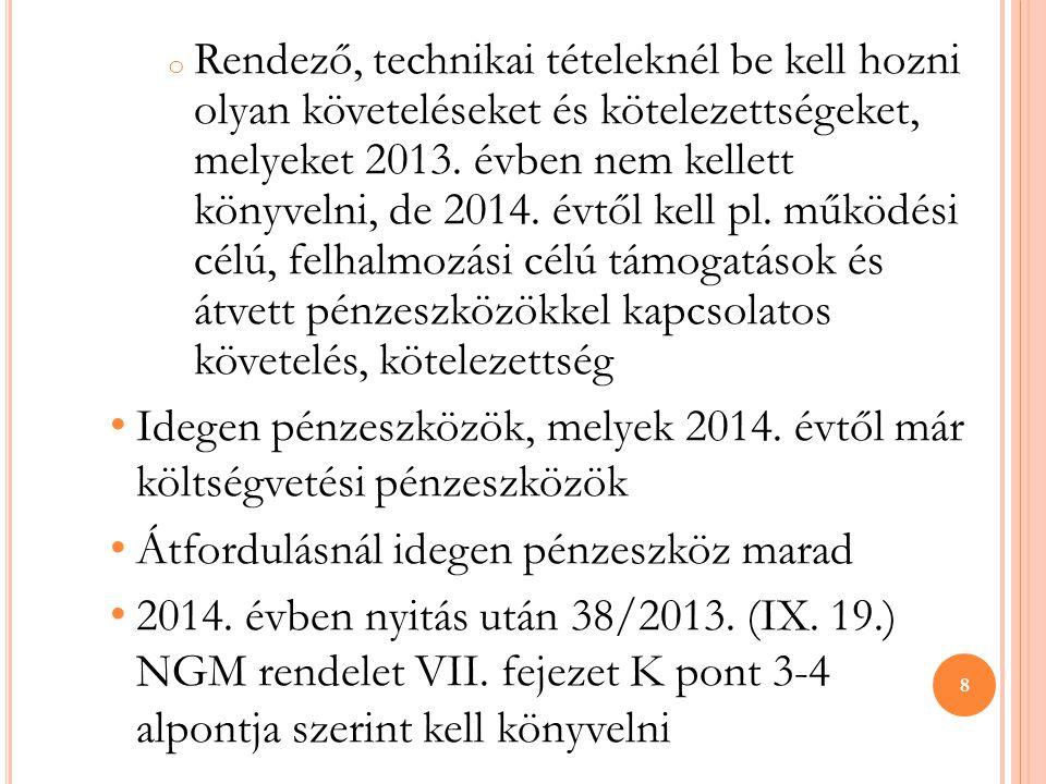 Rendező, technikai tételeknél be kell hozni olyan követeléseket és kötelezettségeket, melyeket 2013. évben nem kellett könyvelni, de 2014. évtől kell pl. működési célú, felhalmozási célú támogatások és átvett pénzeszközökkel kapcsolatos követelés, kötelezettség