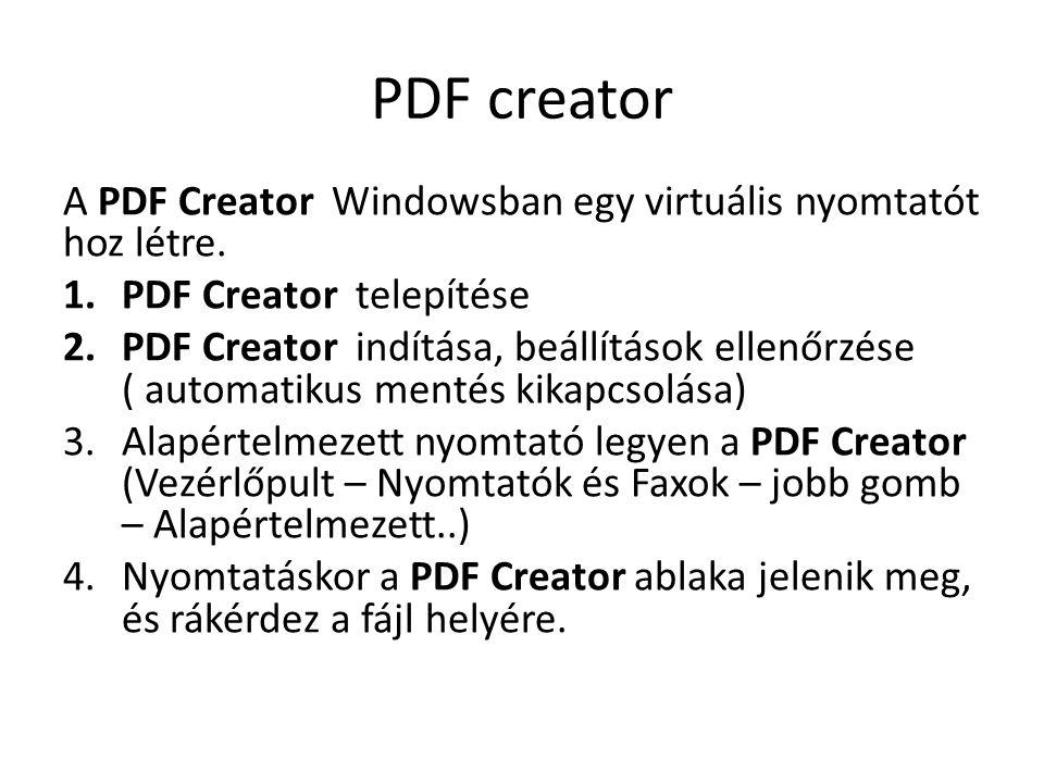 PDF creator A PDF Creator Windowsban egy virtuális nyomtatót hoz létre. PDF Creator telepítése.