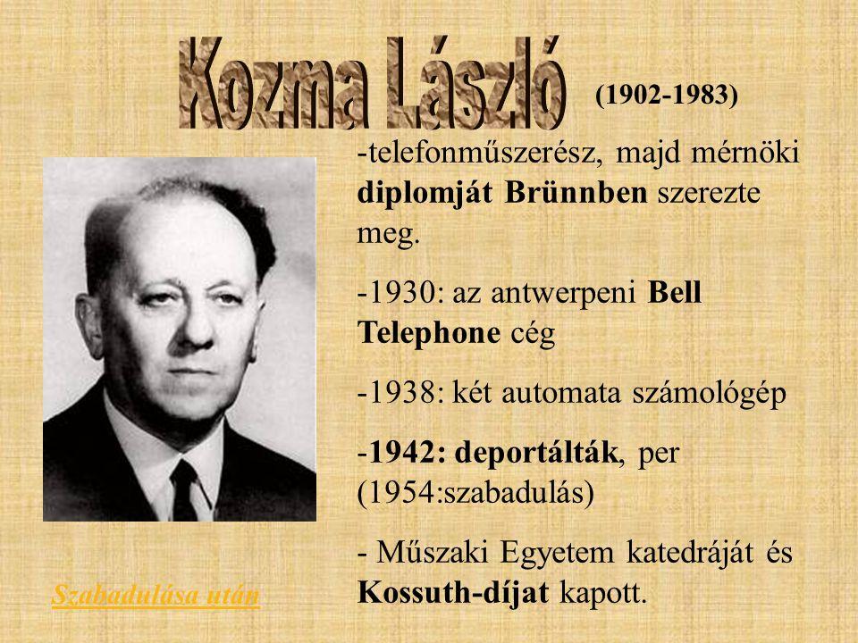 Kozma László (1902-1983) telefonműszerész, majd mérnöki diplomját Brünnben szerezte meg. 1930: az antwerpeni Bell Telephone cég.