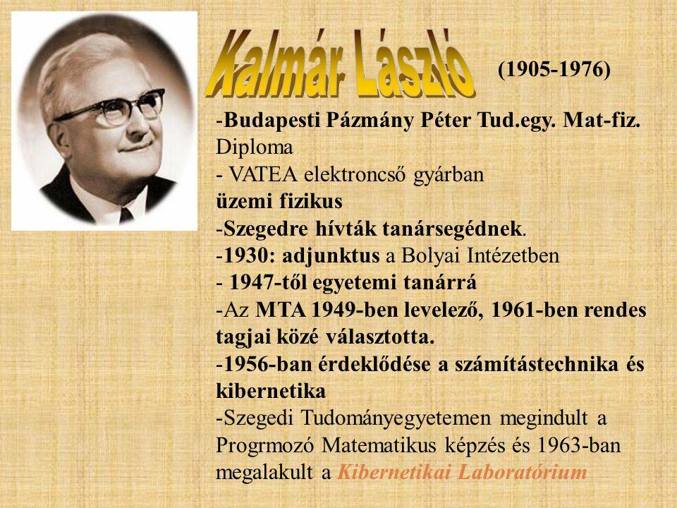 Kalmár László (1905-1976) Budapesti Pázmány Péter Tud.egy. Mat-fiz. Diploma. - VATEA elektroncső gyárban.
