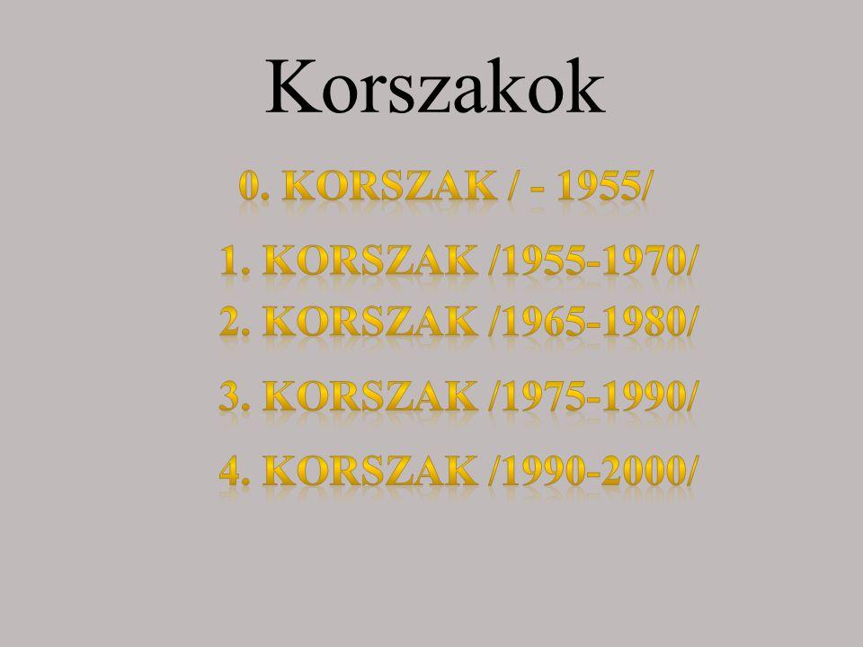 Korszakok 0. korszak / - 1955/ 1. Korszak /1955-1970/