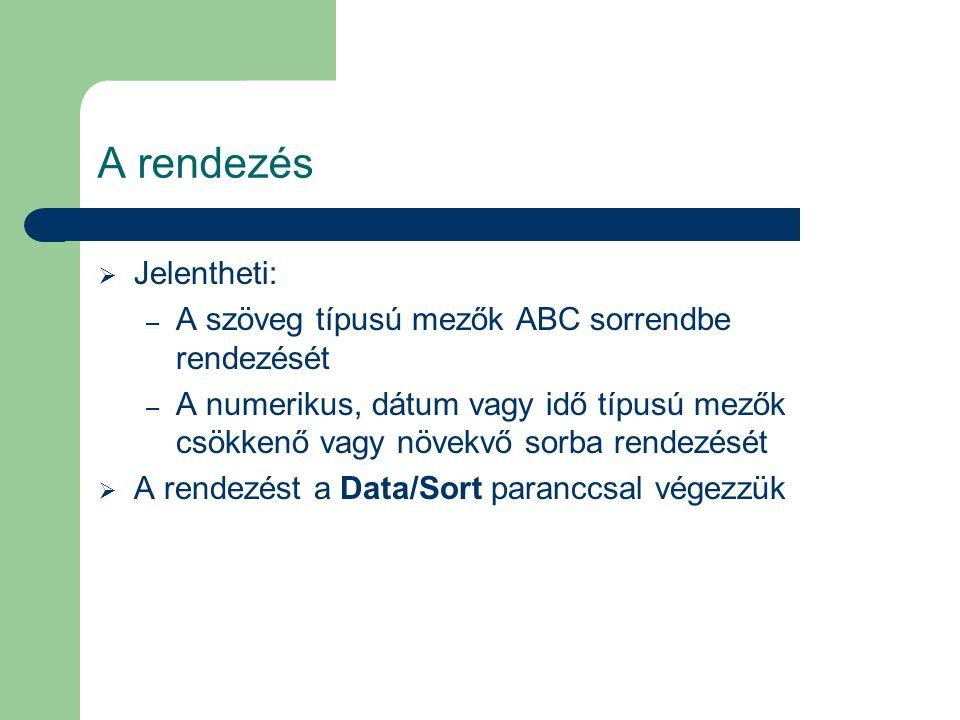 A rendezés Jelentheti: A szöveg típusú mezők ABC sorrendbe rendezését