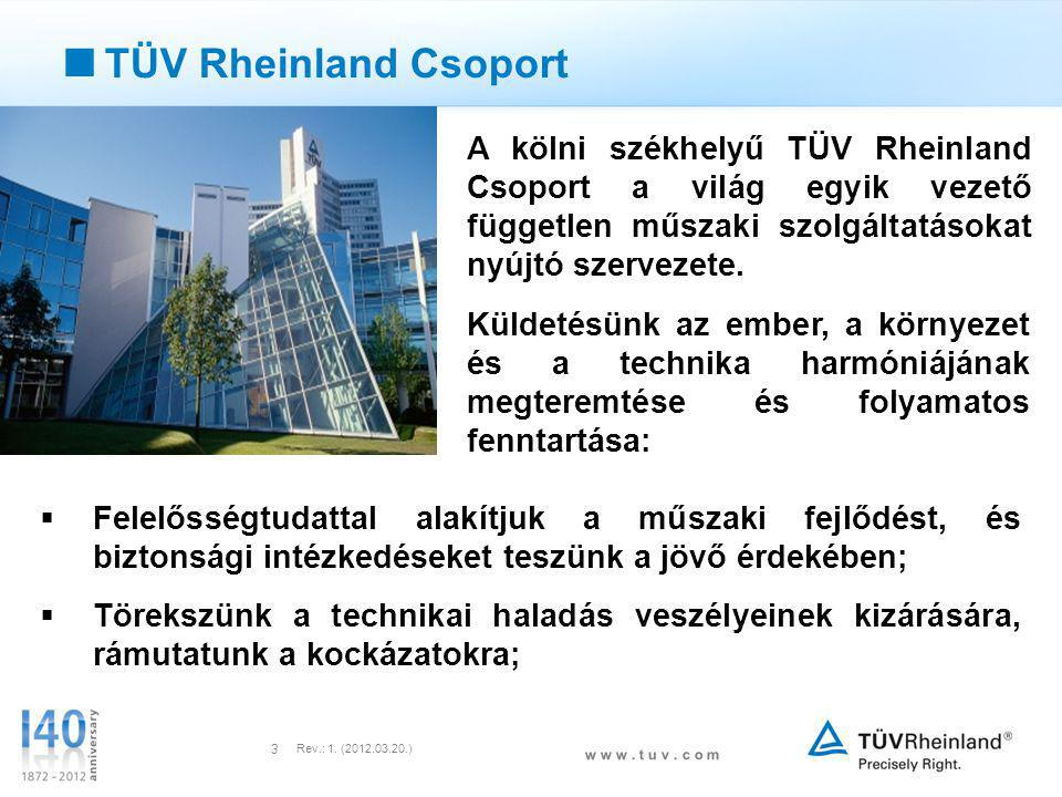 TÜV Rheinland Csoport A kölni székhelyű TÜV Rheinland Csoport a világ egyik vezető független műszaki szolgáltatásokat nyújtó szervezete.
