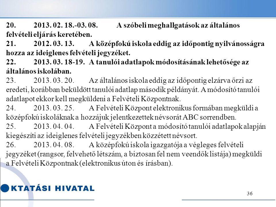 20. 2013. 02. 18.-03. 08. A szóbeli meghallgatások az általános felvételi eljárás keretében.