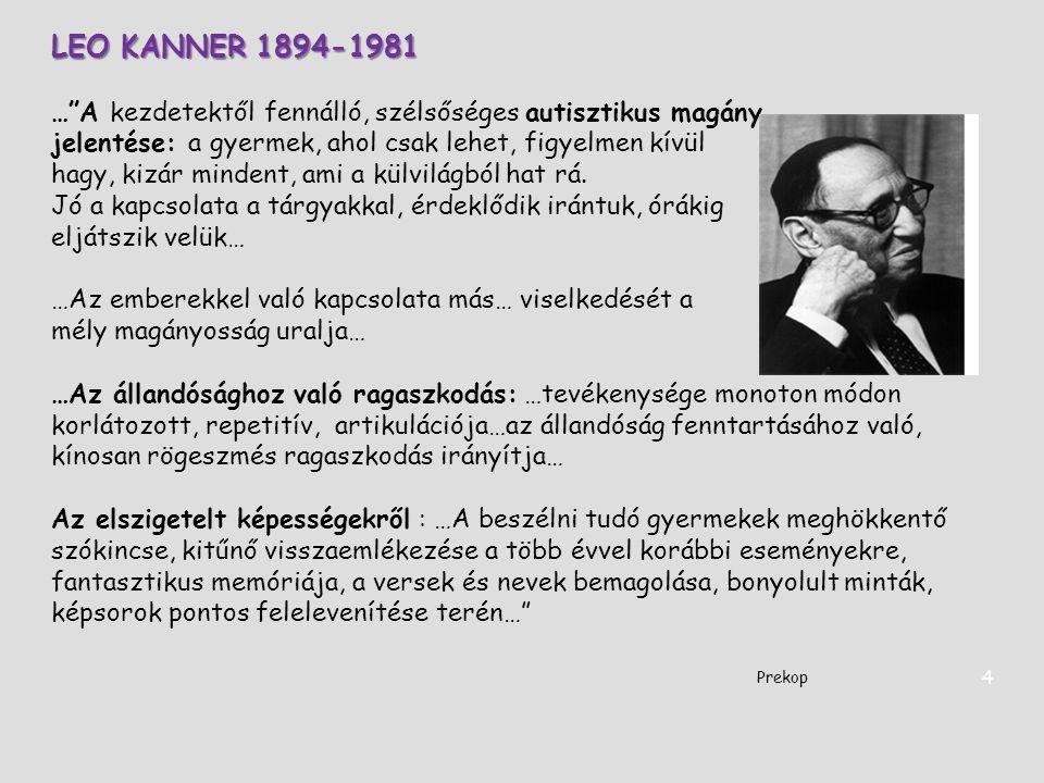 LEO KANNER 1894-1981 … A kezdetektől fennálló, szélsőséges autisztikus magány. jelentése: a gyermek, ahol csak lehet, figyelmen kívül.