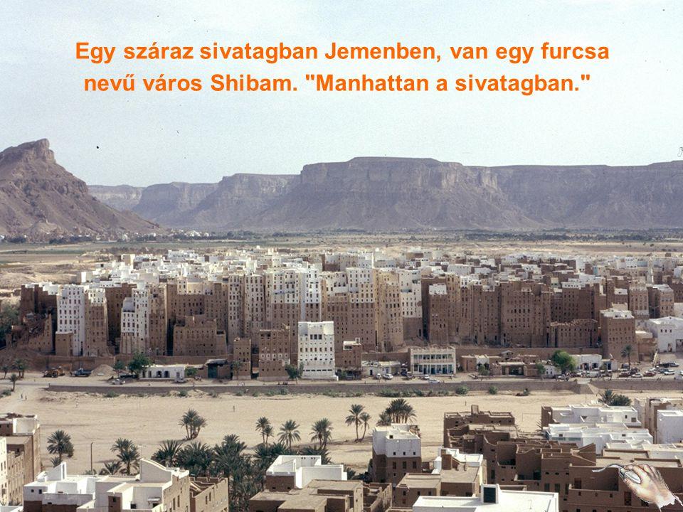 Egy száraz sivatagban Jemenben, van egy furcsa nevű város Shibam