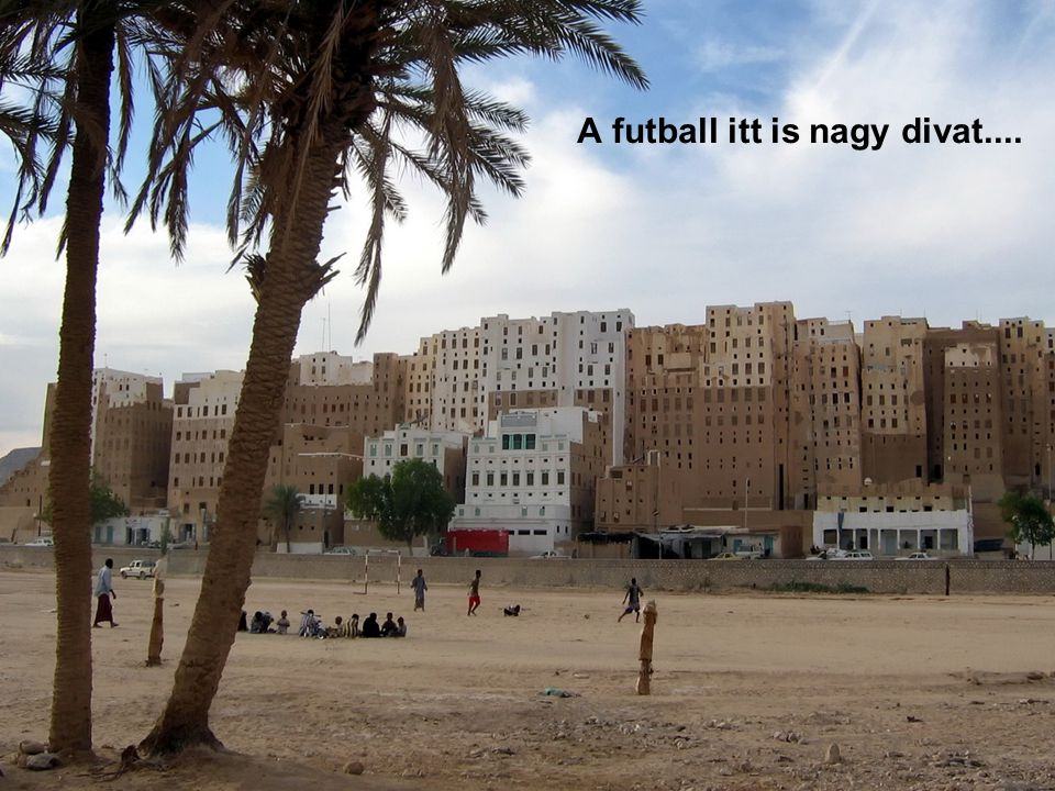A futball itt is nagy divat....