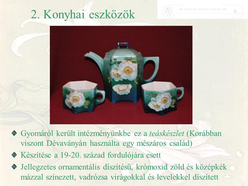2. Konyhai eszközök Gyomáról került intézményünkbe ez a teáskészlet (Korábban viszont Dévaványán használta egy mészáros család)