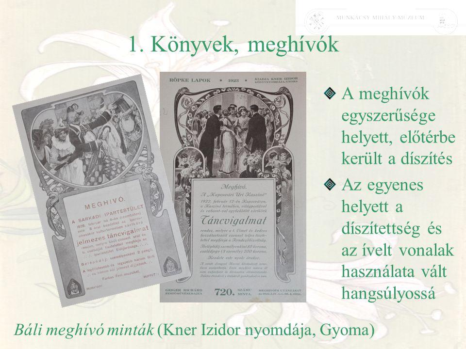 1. Könyvek, meghívók A meghívók egyszerűsége helyett, előtérbe került a díszítés.