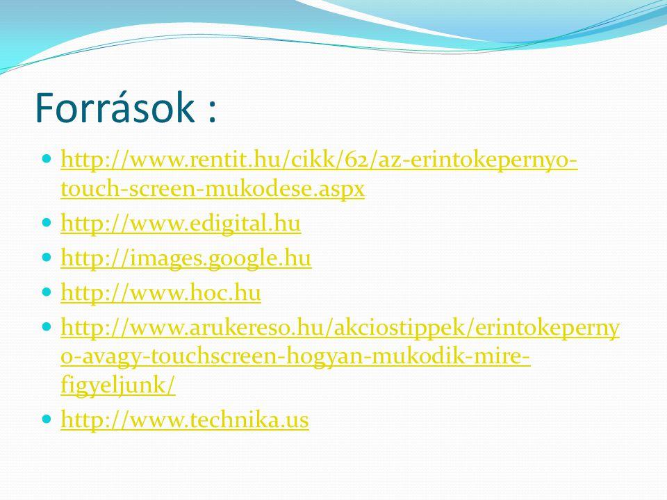 Források : http://www.rentit.hu/cikk/62/az-erintokepernyo-touch-screen-mukodese.aspx. http://www.edigital.hu.