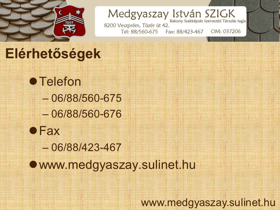 Elérhetőségek Telefon Fax www.medgyaszay.sulinet.hu 06/88/560-675