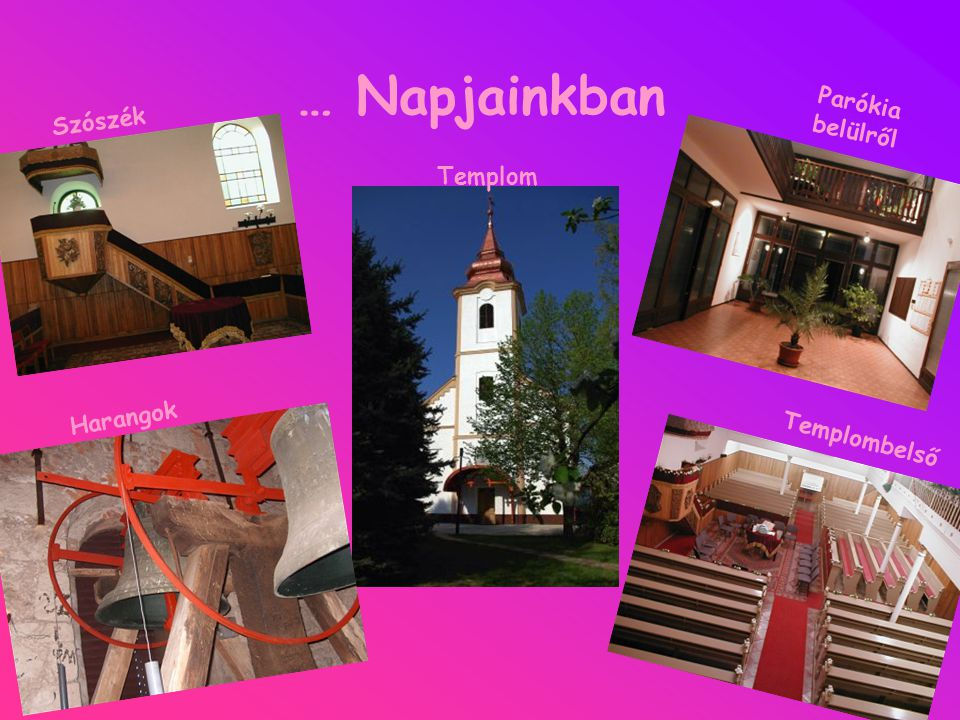 … Napjainkban Parókia belülről Szószék Templom Harangok Templombelső