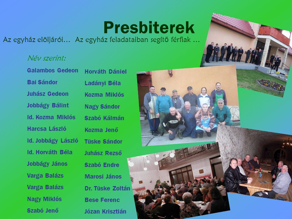 Presbiterek Az egyház elöljárói… Az egyház feladataiban segítő férfiak … Név szerint: Galambos Gedeon.