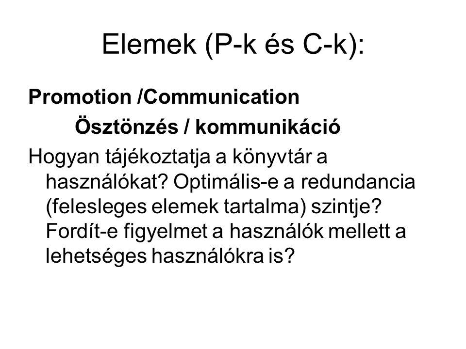 Elemek (P-k és C-k): Promotion /Communication Ösztönzés / kommunikáció