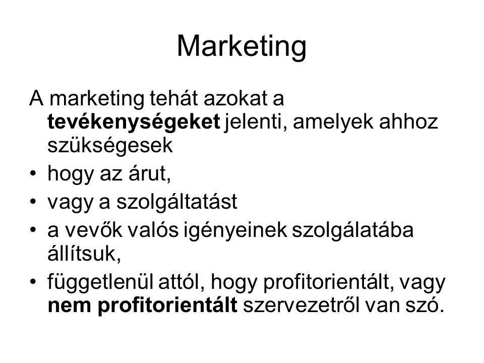 Marketing A marketing tehát azokat a tevékenységeket jelenti, amelyek ahhoz szükségesek. hogy az árut,
