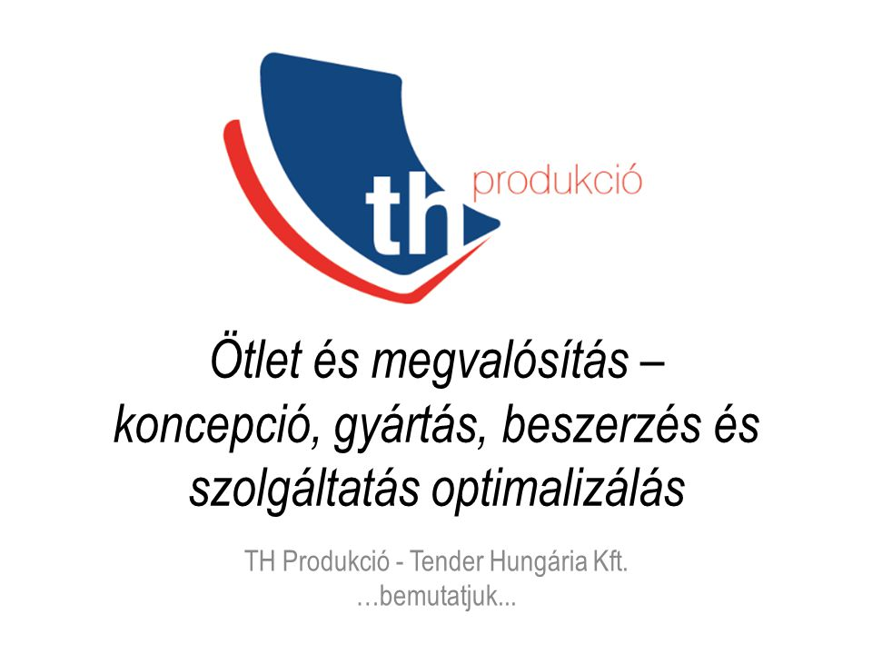 TH Produkció - Tender Hungária Kft. …bemutatjuk...