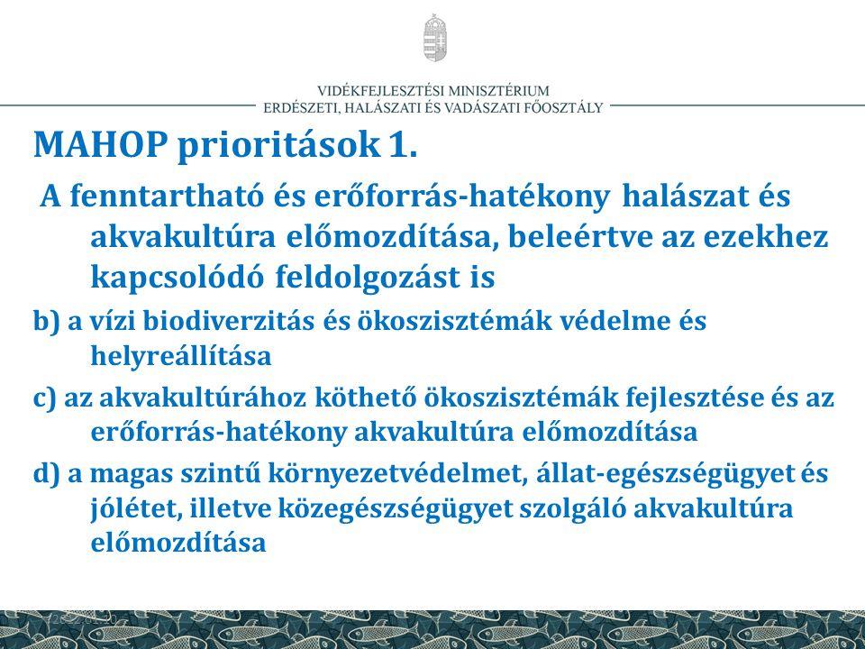 MAHOP prioritások 1. A fenntartható és erőforrás-hatékony halászat és akvakultúra előmozdítása, beleértve az ezekhez kapcsolódó feldolgozást is.