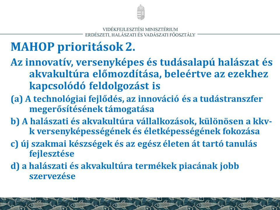 MAHOP prioritások 2. Az innovatív, versenyképes és tudásalapú halászat és akvakultúra előmozdítása, beleértve az ezekhez kapcsolódó feldolgozást is.