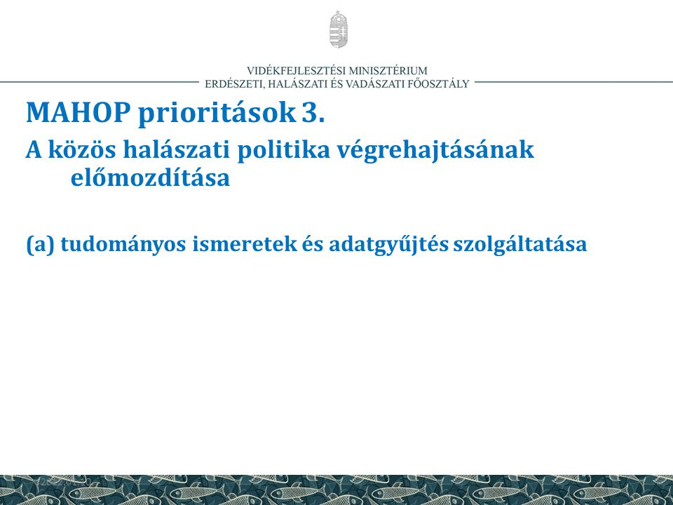 MAHOP prioritások 3. A közös halászati politika végrehajtásának előmozdítása. (a) tudományos ismeretek és adatgyűjtés szolgáltatása.