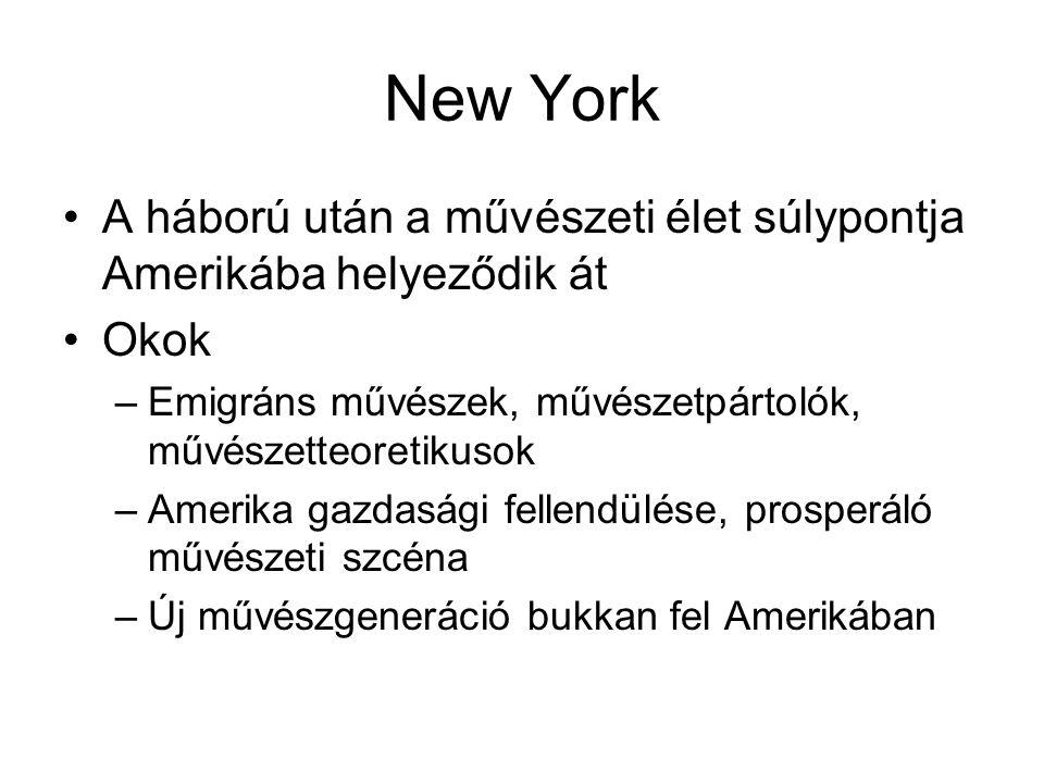 New York A háború után a művészeti élet súlypontja Amerikába helyeződik át. Okok. Emigráns művészek, művészetpártolók, művészetteoretikusok.