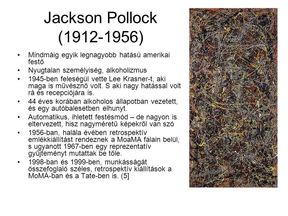 Jackson Pollock (1912-1956) Mindmáig egyik legnagyobb hatású amerikai festő. Nyugtalan személyiség, alkoholizmus.