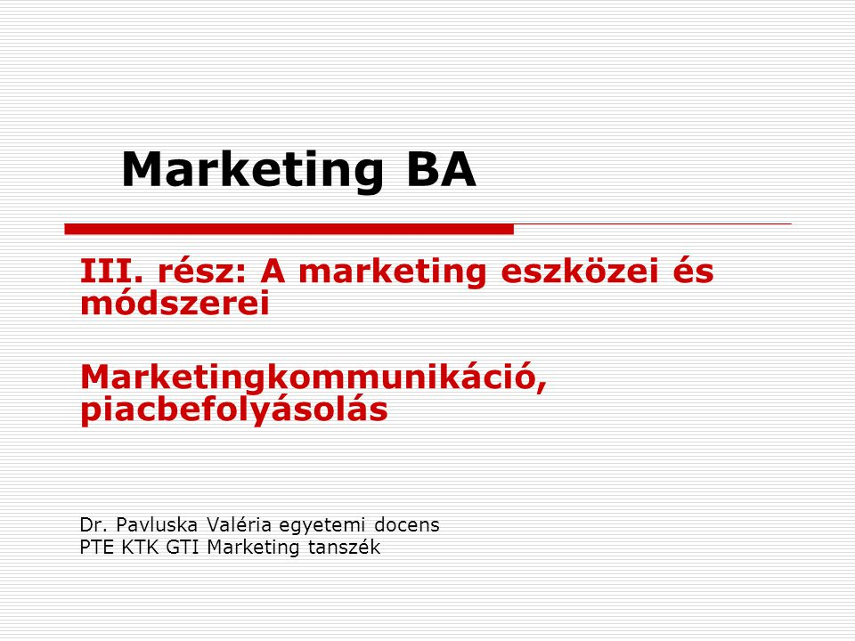 Marketing BA III. rész: A marketing eszközei és módszerei
