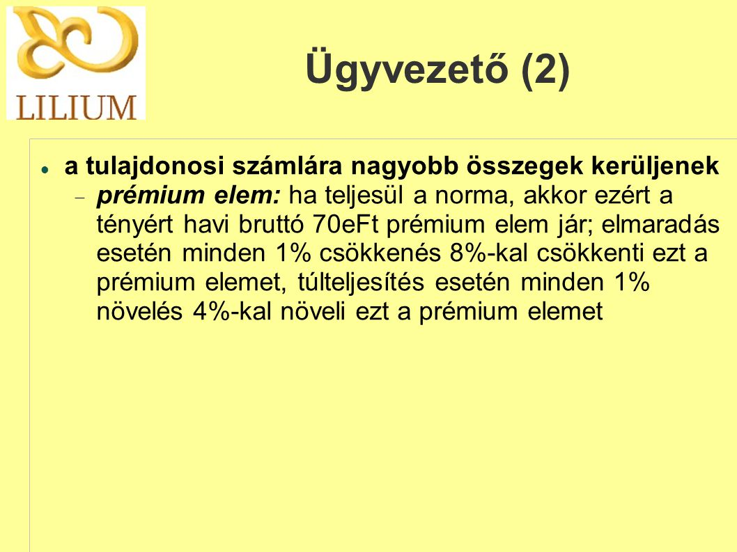 Ügyvezető (2) a tulajdonosi számlára nagyobb összegek kerüljenek
