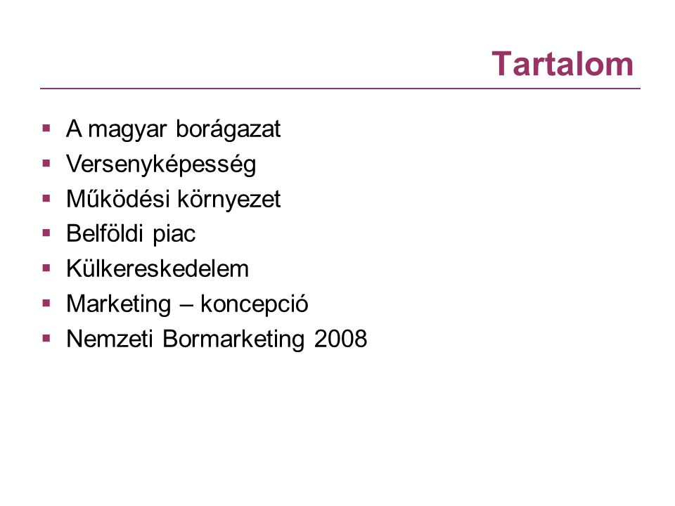 Tartalom A magyar borágazat Versenyképesség Működési környezet
