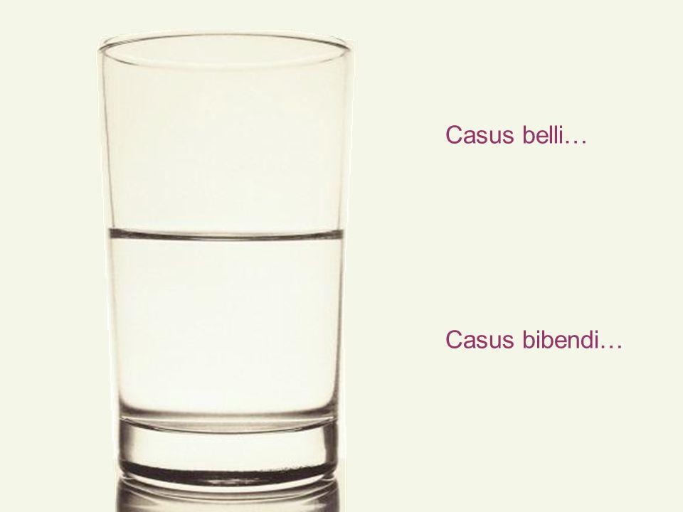 Casus belli… Casus bibendi…