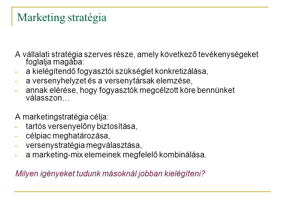 Marketing stratégia A vállalati stratégia szerves része, amely következő tevékenységeket foglalja magába: