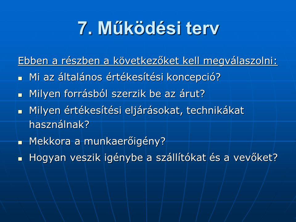 7. Működési terv Ebben a részben a következőket kell megválaszolni: