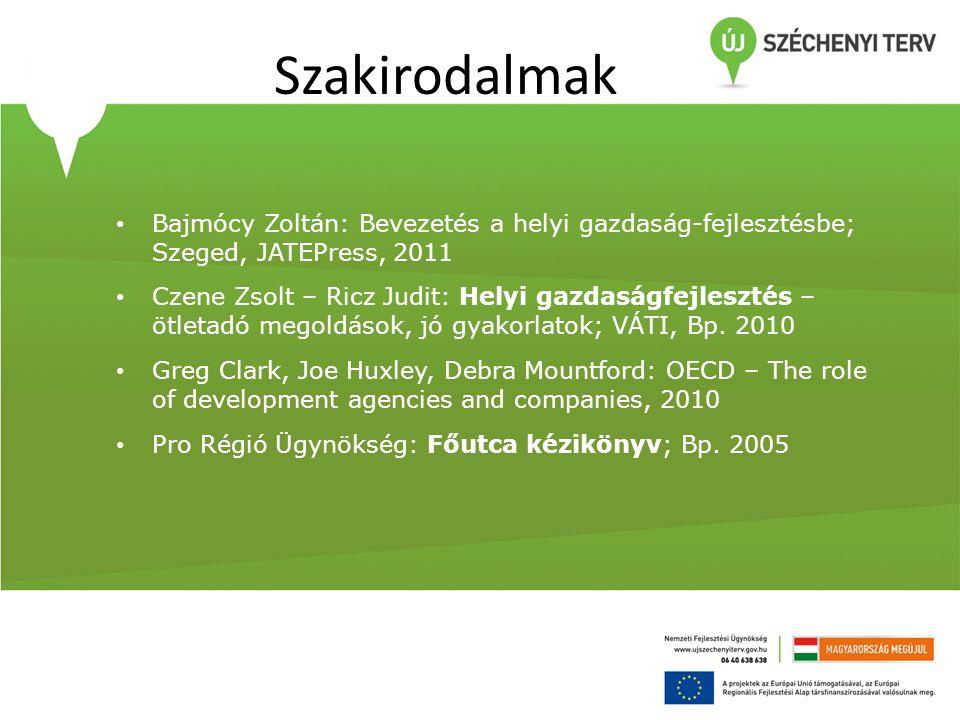 Szakirodalmak Bajmócy Zoltán: Bevezetés a helyi gazdaság-fejlesztésbe; Szeged, JATEPress, 2011.