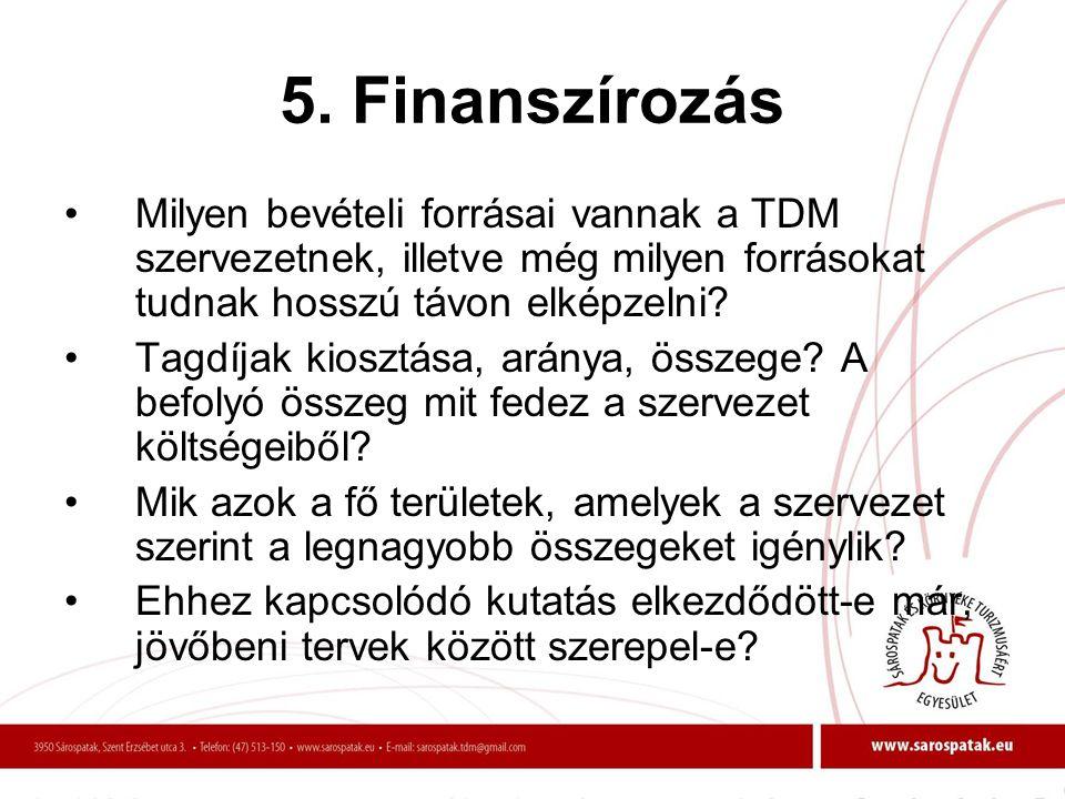 5. Finanszírozás Milyen bevételi forrásai vannak a TDM szervezetnek, illetve még milyen forrásokat tudnak hosszú távon elképzelni