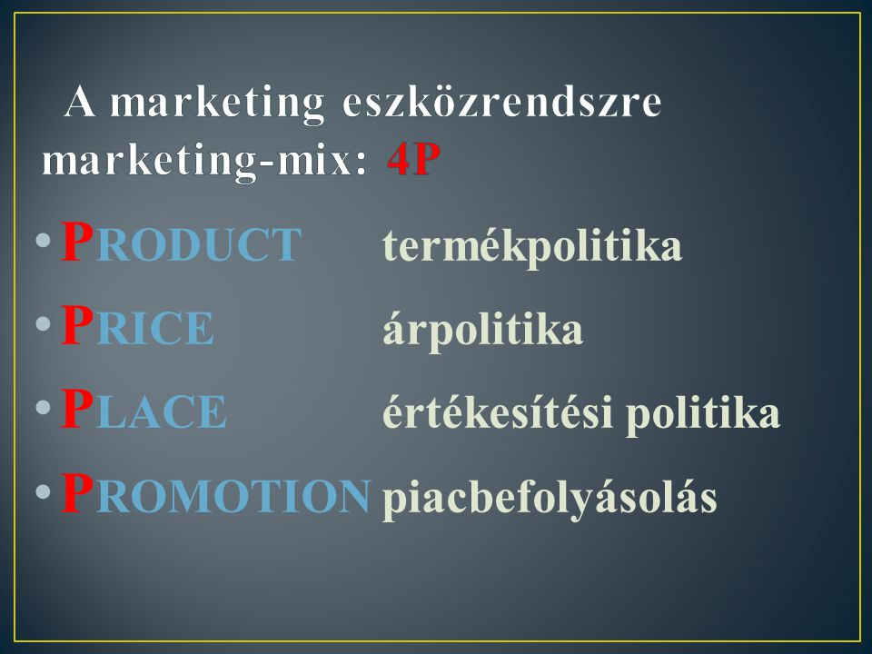 A marketing eszközrendszre marketing-mix: 4P