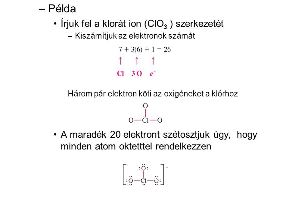 Példa Írjuk fel a klorát ion (ClO3-) szerkezetét