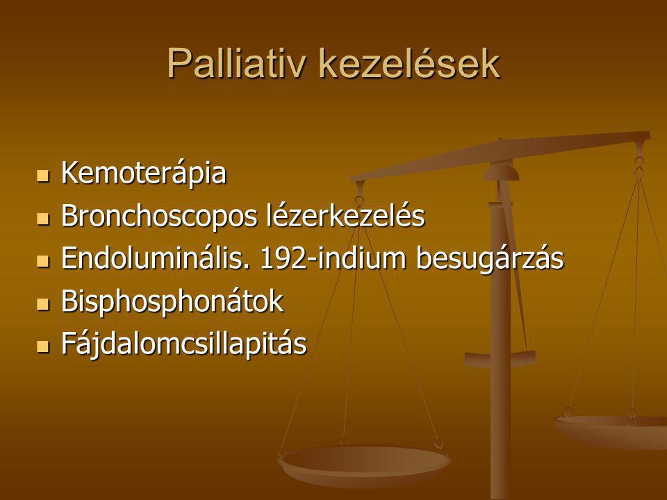 Palliativ kezelések Kemoterápia Bronchoscopos lézerkezelés