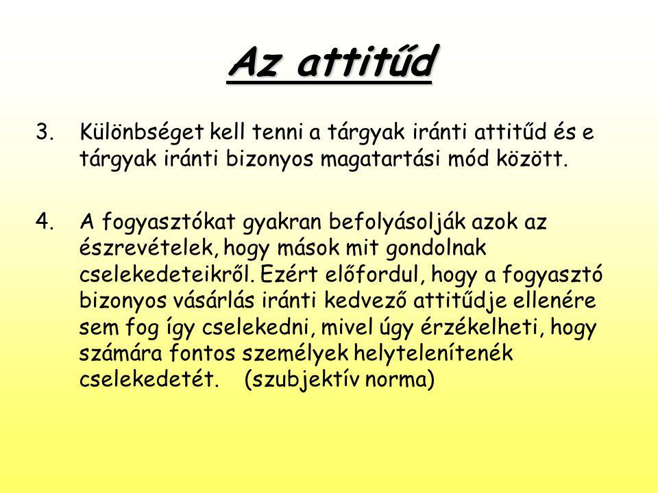 Az attitűd Különbséget kell tenni a tárgyak iránti attitűd és e tárgyak iránti bizonyos magatartási mód között.