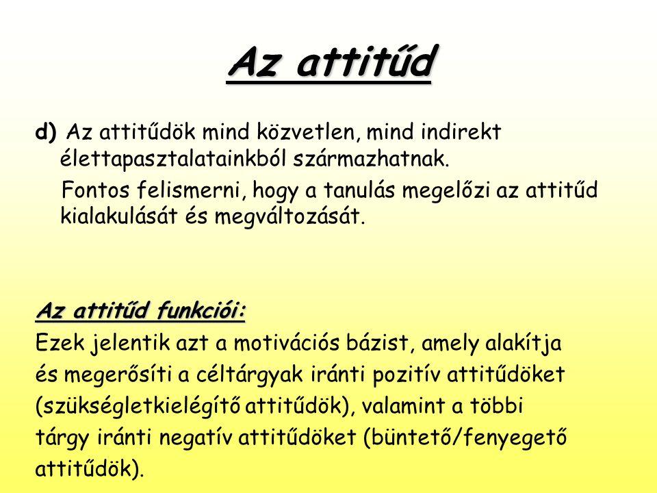 Az attitűd d) Az attitűdök mind közvetlen, mind indirekt élettapasztalatainkból származhatnak.