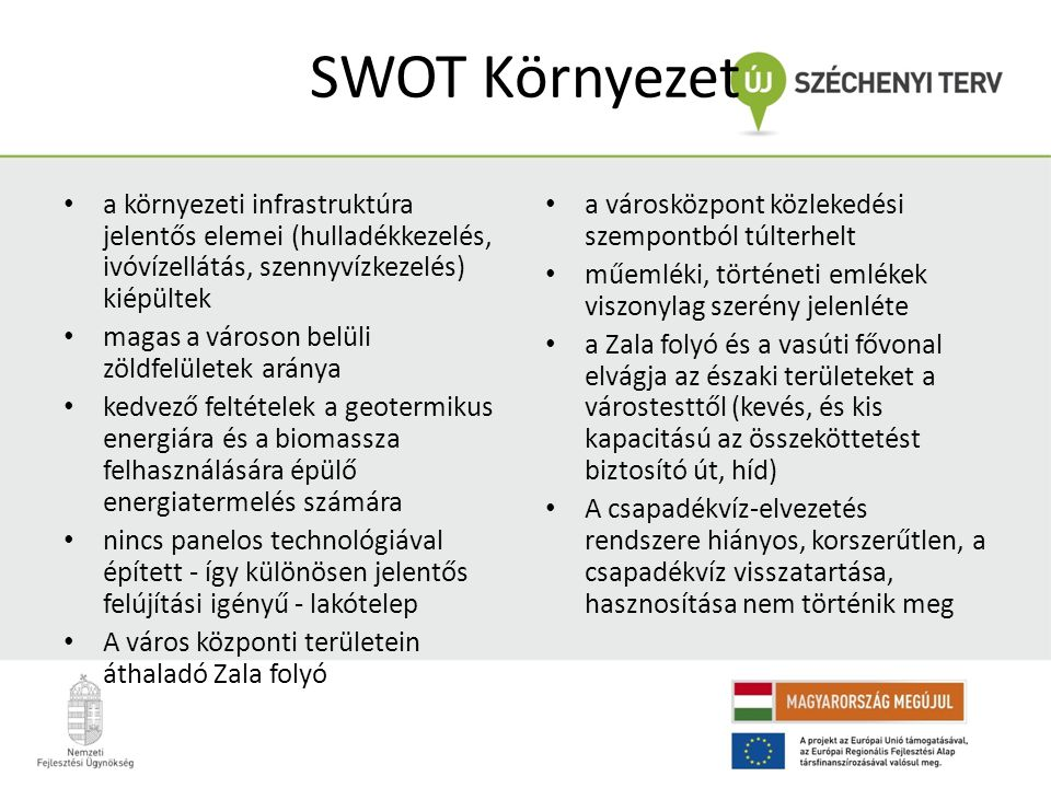 SWOT Környezet a környezeti infrastruktúra jelentős elemei (hulladékkezelés, ivóvízellátás, szennyvízkezelés) kiépültek.