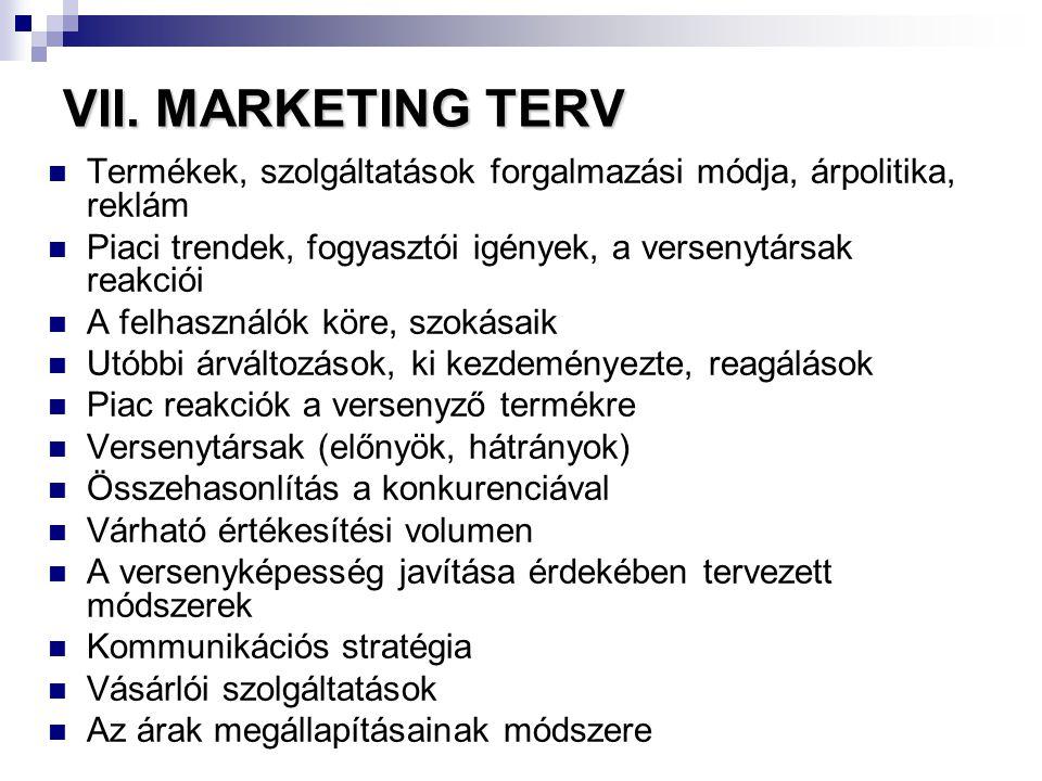 VII. MARKETING TERV Termékek, szolgáltatások forgalmazási módja, árpolitika, reklám. Piaci trendek, fogyasztói igények, a versenytársak reakciói.
