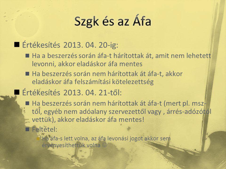 Szgk és az Áfa Értékesítés 2013. 04. 20-ig:
