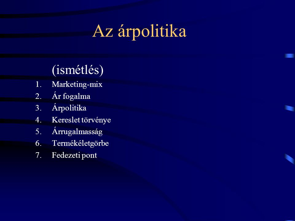 Az árpolitika (ismétlés) Marketing-mix Ár fogalma Árpolitika